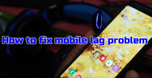 How to fix mobile lag problem